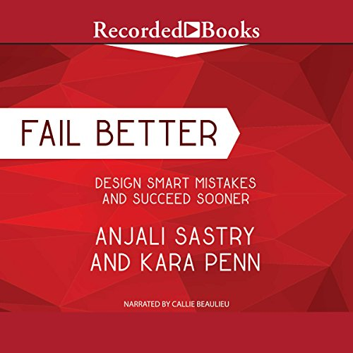 Fail Better     Design Smart Mistakes and Succeed Sooner              By:                                                                                                                                 Anjali Sastry,                                                                                        Kara Penn                               Narrated by:                                                                                                                                 Callie Beaulieu                      Length: 8 hrs and 51 mins     2 ratings     Overall 5.0