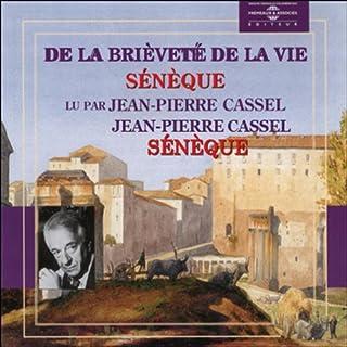 De la brièveté de la vie                    De :                                                                                                                                 Sénèque                               Lu par :                                                                                                                                 Jean-Pierre Cassel                      Durée : 1 h et 13 min     17 notations     Global 4,6