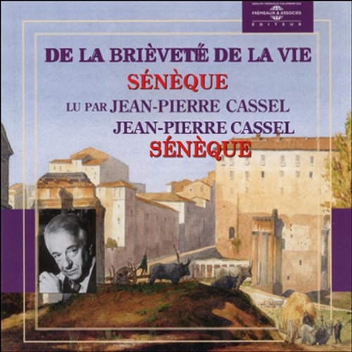 De la brièveté de la vie                    By:                                                                                                                                 Sénèque                               Narrated by:                                                                                                                                 Jean-Pierre Cassel                      Length: 1 hr and 13 mins     3 ratings     Overall 5.0