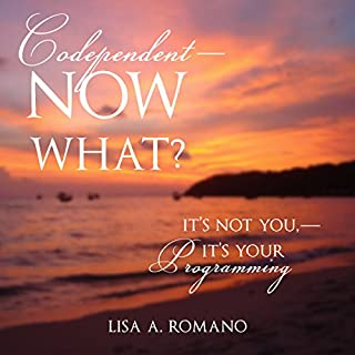 Codependent - Now What?     It's Not You - It's Your Programming              By:                                                                                                                                 Lisa A. Romano                               Narrated by:                                                                                                                                 Gina E. Manegio                      Length: 6 hrs and 44 mins     118 ratings     Overall 4.6