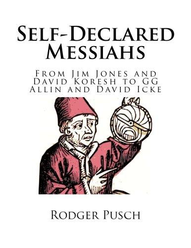Self-Declared Messiahs: From Jim Jones and David Koresh to GG Allin and David Icke