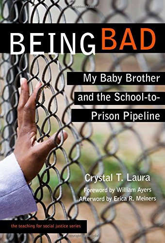 Being Bad My Baby Brother And The School To Prison Pipeline Teaching For Social Justice Series Teaching For Social Justice Paperback