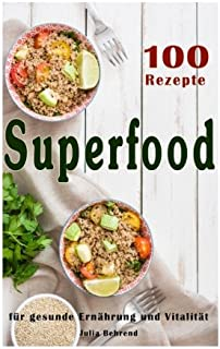 Superfood: 100 Powerfood Rezepte zum Abnehmen, Smoothies, Quinoa, Kochb (Superfoods, Power Nahrungsmittel, Smoothies, Quin...