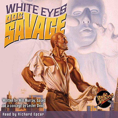 Doc Savage #9: White Eyes                   By:                                                                                                                                 Will Murray,                                                                                        Lester Dent                               Narrated by:                                                                                                                                 Richard Epcar                      Length: 8 hrs and 11 mins     10 ratings     Overall 4.7