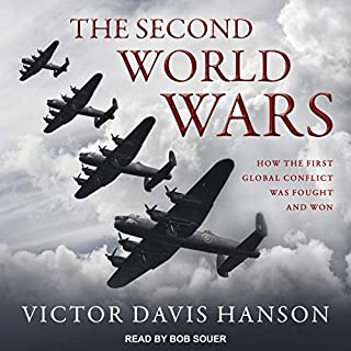 The Second World Wars     How the First Global Conflict Was Fought and Won              By:                                                                                                                                 Victor Davis Hanson                               Narrated by:                                                                                                                                 Bob Souer                      Length: 23 hrs and 28 mins     165 ratings     Overall 4.7