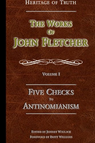 Five Checks To Antinomianism (The Works of John Fletcher)