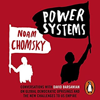 Power Systems                   By:                                                                                                                                 Noam Chomsky                               Narrated by:                                                                                                                                 Noam Chomsky,                                                                                        David Barsamian                      Length: 7 hrs and 7 mins     3 ratings     Overall 5.0