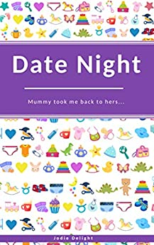 [Jodie Delight]のDate Night: Mummy Took Me Back To Hers... (English Edition)