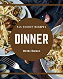 365 Secret Dinner Recipes: Making More Memories in your Kitchen with Dinner Cookbook!