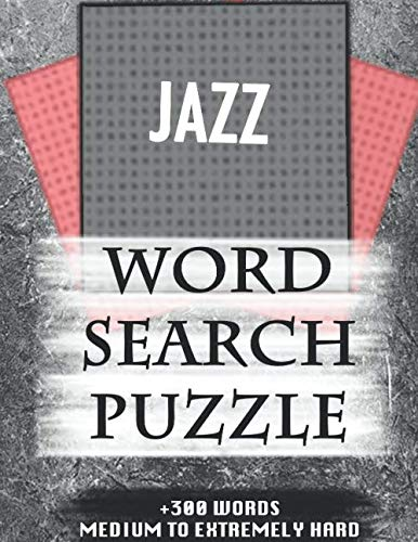 JAZZ WORD SEARCH PUZZLE +300 WORDS Medium To Extremely Hard: AND MANY MORE OTHER TOPICS, With Solutions, 8x11