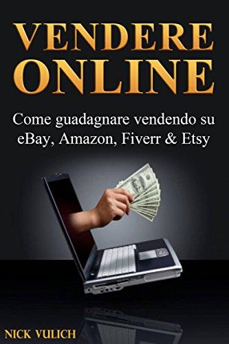 Amazon Com Vendere Online Come Guadagnare Vendendo Su Ebay Amazon Fiverr Etsy Italian Edition Ebook Vulich Nick Franzoni Eugenia Kindle Store