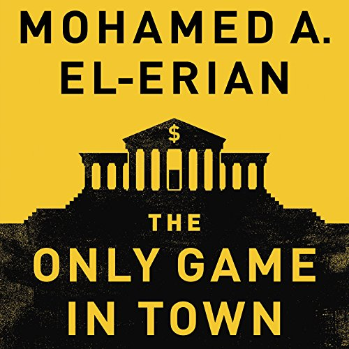 The Only Game in Town     Central Banks, Instability, and Avoiding the Next Collapse              Written by:                                                                                                                                 Mohamed A. El-Erian                               Narrated by:                                                                                                                                 Dan Woren                      Length: 9 hrs and 15 mins     2 ratings     Overall 4.5