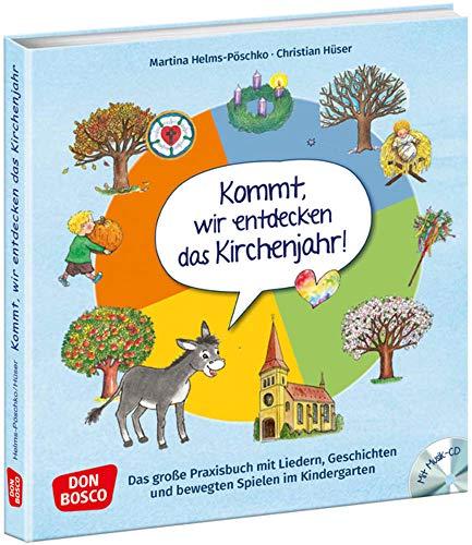Kommt, wir entdecken das Kirchenjahr, m. Audio-CD. Das große Praxisbuch mit Liedern, Geschichten und bewegten Spielen im Kindergarten