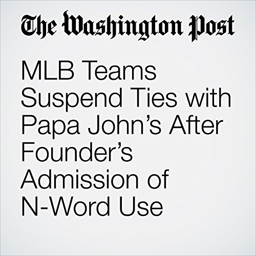 MLB Teams Suspend Ties with Papa John's After Founder's Admission of N-Word Use copertina