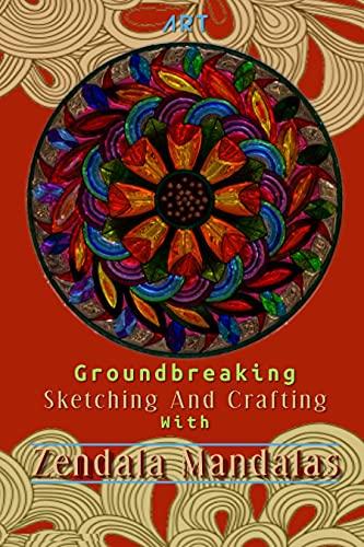 Groundbreaking Sketching And Crafting With Zendala Mandalas (English Edition)