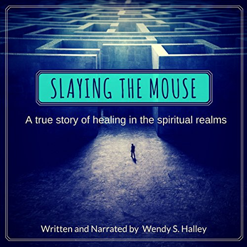 Slaying the Mouse: A True Story of Healing in the Spiritual Realms audiobook cover art