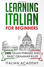LEARNING ITALIAN FOR BEGINNERS: 2500 ITALIAN PHRASES AND BASIC GRAMMAR RULES