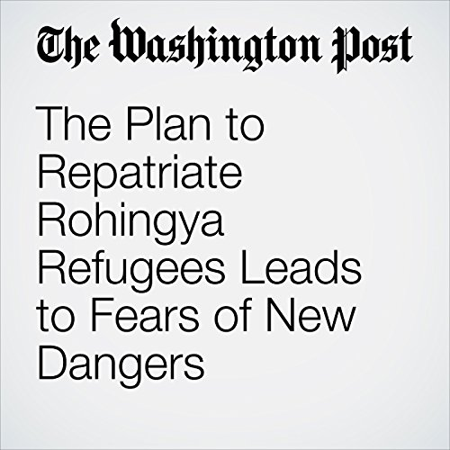 The Plan to Repatriate Rohingya Refugees Leads to Fears of New Dangers copertina