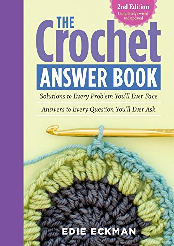 The Crochet Answer Book, 2nd Edition: Solutions to Every Problem You'll Ever Face; Answers to Every Question You'll Ever Ask By Edie Eckman