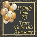 It Only Took 79 Years to be this Awesome : Birthday Sign in book for Guests Black and Gold 79th Birthday party Guest book: Black and Gold Birthday Guest Book / 120 pages, Soft Cover, Matte Finish+ BONUS Gift Tracker Log+ Keepsake pages.