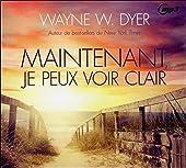 Maintenant, je peux voir clair - Livre audio CD MP3 de Wayne W. Dyer