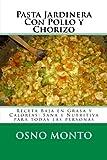 Pasta Jardinera Con Pollo y Chorizo: Receta Baja en Grasa y Calorías: Sana y Nutritiva para todas las personas: Volume 14 (Mi Receta Favorita)