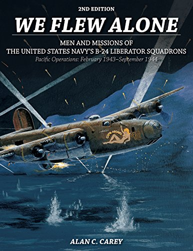 We Flew Alone 2nd Edition: Men and Missions of the United States Navy's B-24 Liberator Squadrons Pacific Operations: February 1943-September 1944