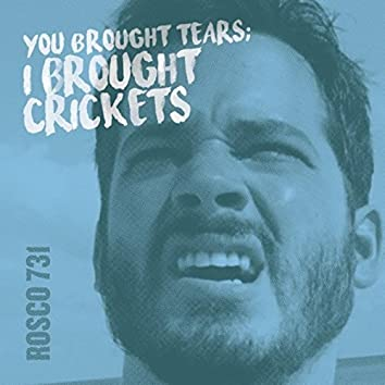 You Brought Tears; I Brought Crickets