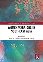 Women Warriors in Southeast Asia (Routledge Studies in the Modern History of Asia)