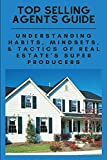 Real Estate Investing Books! - Top Selling Agents Guide: Understanding Habits, Mindsets, & Tactics Of Real Estate's Super Producers: Real Estate Investment Book
