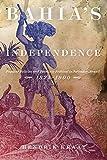 Bahia's Independence: Popular Politics and Patriotic Festival in Salvador, Brazil, 1824-1900