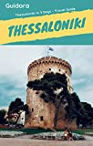 Thessaloniki in 3 Days (Travel Guide 2020):Best Things to Do in Thessaloniki,Greece for First Timers: Where to Stay,Go Out,Eat.What to See&Do. Online Maps with the Best Places in Thessaloniki, Greece