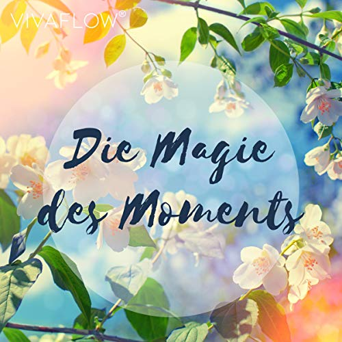 Die Magie des Moments - Entspannungsübung für Achtsamkeit Titelbild