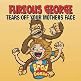 Furious George: Tears Off Your Mothers Face (Rejected Children's Books)