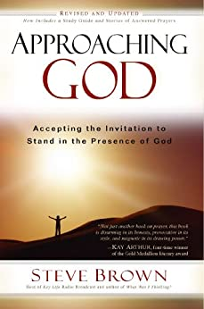 Approaching God: Accepting the Invitation to Stand in the Presence of God by [Steve Brown]