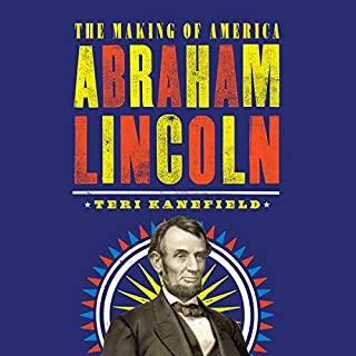 Abraham Lincoln     The Making of America              Written by:                                                                                                                                 Teri Kanefield                               Narrated by:                                                                                                                                 Pete Cross                      Length: 4 hrs and 7 mins     Not rated yet     Overall 0.0