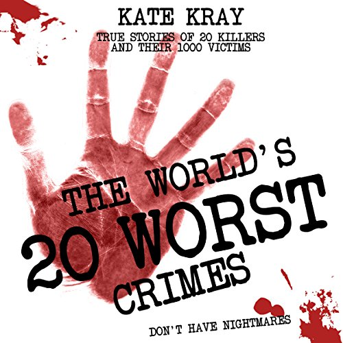The World's 20 Worst Crimes     True Stories of 20 Killers and Their 1000 Victims              By:                                                                                                                                 Kate Kray                               Narrated by:                                                                                                                                 Geoff Barham                      Length: 9 hrs and 18 mins     38 ratings     Overall 4.2