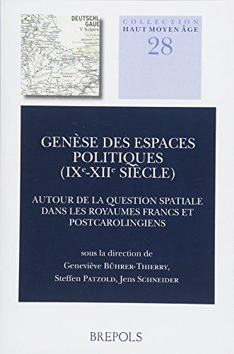Genèse des espaces politiques (IXe-XIIe siècle) : Autour de la question spatiale dans les royaumes francs et post-carolingiens