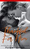 Thankful For Him: An Instalove Possessive Holiday Romance (A Man Who Knows Who He Wants Book 214)