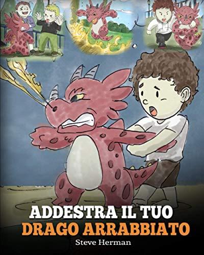 Addestra il tuo drago arrabbiato: (Train Your Angry Dragon) Una simpatica storia per bambini, per educarli alle emozioni e alla gestione della rabbia.: 2