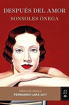 Después del amor: Premio de Novela Fernando Lara 2017 (Autores Españoles e Iberoamericanos) PDF EPUB Gratis descargar completo