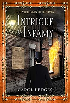 Intrigue & Infamy (The Victorian Detectives Book 7) by [Carol Hedges]