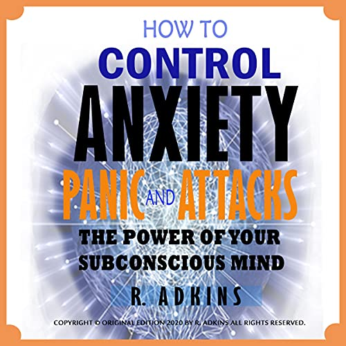 Listen How to Control Anxiety and Panic Attacks: The Power of Your Subconscious Mind audio book