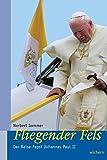 Fliegender Fels: Der Reise-Papst Johannes Paul II. - Norbert Sommer