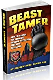 Beast Tamer, How to Master the Ultimate Russian Kettlebell Strength Challenge (English Edition)