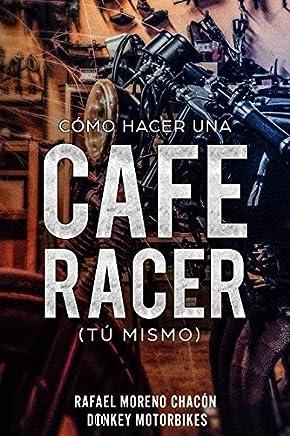 Cómo hacer una Cafe Racer (tú mismo) (Spanish Edition)