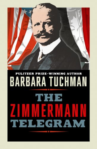The Zimmermann Telegram: The Astounding Espionage Operation That Propelled America into the First World War (English Edition)