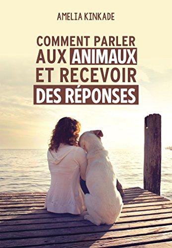 Comment parler aux animaux et recevoir des réponses