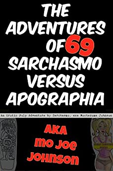 The Adventures of Sarchasmo Versus Apographia: SMUTPUNK Erotic Pulp Companion Libretto by [Moctezuma Johnson, SPANKable Productions]