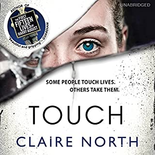 Touch                   By:                                                                                                                                 Claire North                               Narrated by:                                                                                                                                 Peter Kenny                      Length: 12 hrs and 42 mins     666 ratings     Overall 4.0